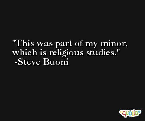 This was part of my minor, which is religious studies. -Steve Buoni