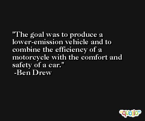 The goal was to produce a lower-emission vehicle and to combine the efficiency of a motorcycle with the comfort and safety of a car. -Ben Drew