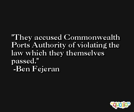 They accused Commonwealth Ports Authority of violating the law which they themselves passed. -Ben Fejeran