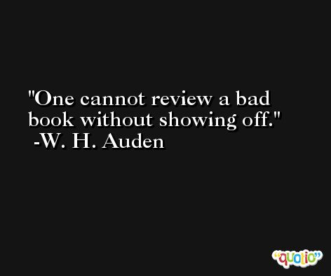One cannot review a bad book without showing off. -W. H. Auden