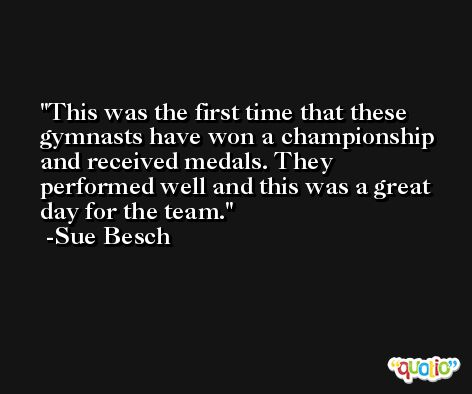 This was the first time that these gymnasts have won a championship and received medals. They performed well and this was a great day for the team. -Sue Besch