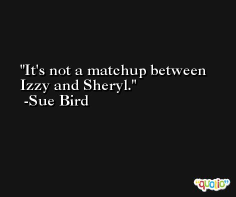 It's not a matchup between Izzy and Sheryl. -Sue Bird