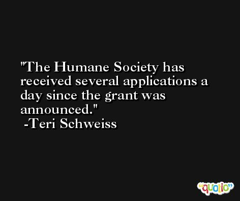 The Humane Society has received several applications a day since the grant was announced. -Teri Schweiss