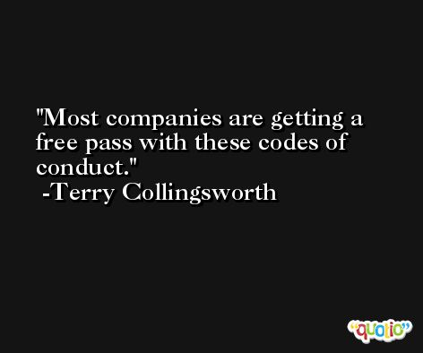 Most companies are getting a free pass with these codes of conduct. -Terry Collingsworth