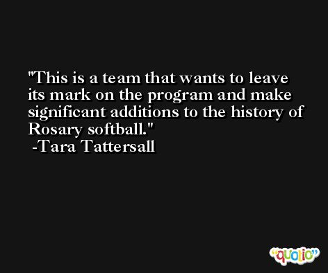 This is a team that wants to leave its mark on the program and make significant additions to the history of Rosary softball. -Tara Tattersall