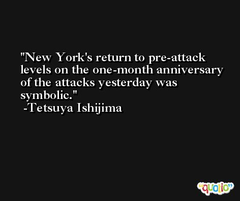 New York's return to pre-attack levels on the one-month anniversary of the attacks yesterday was symbolic. -Tetsuya Ishijima