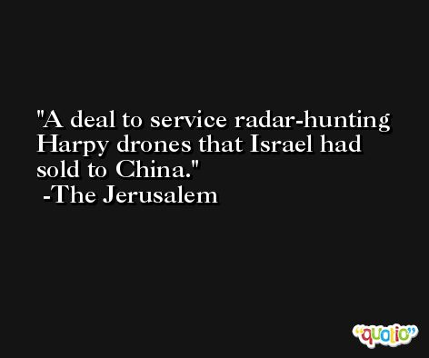 A deal to service radar-hunting Harpy drones that Israel had sold to China. -The Jerusalem