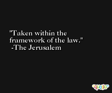 Taken within the framework of the law. -The Jerusalem