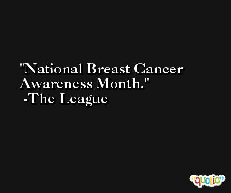 National Breast Cancer Awareness Month. -The League