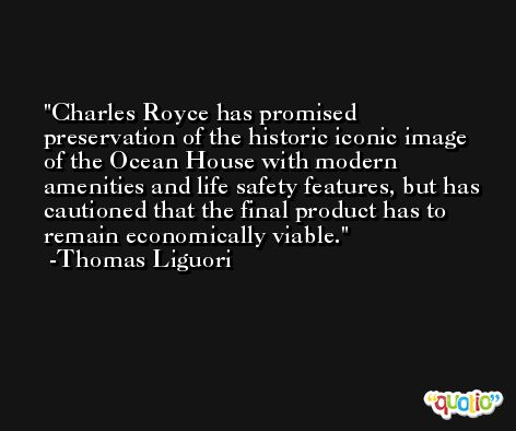 Charles Royce has promised preservation of the historic iconic image of the Ocean House with modern amenities and life safety features, but has cautioned that the final product has to remain economically viable. -Thomas Liguori