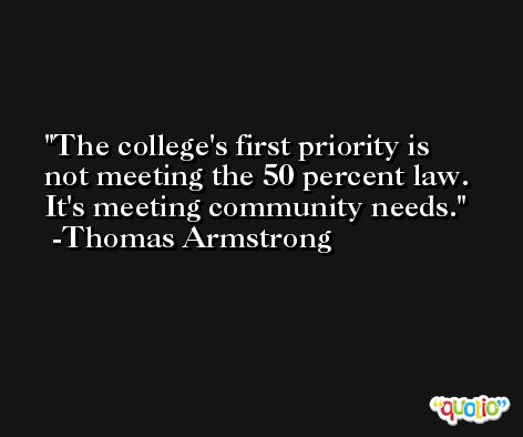 The college's first priority is not meeting the 50 percent law. It's meeting community needs. -Thomas Armstrong
