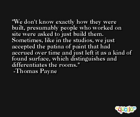 We don't know exactly how they were built, presumably people who worked on site were asked to just build them. Sometimes, like in the studios, we just accepted the patina of paint that had accrued over time and just left it as a kind of found surface, which distinguishes and differentiates the rooms. -Thomas Payne