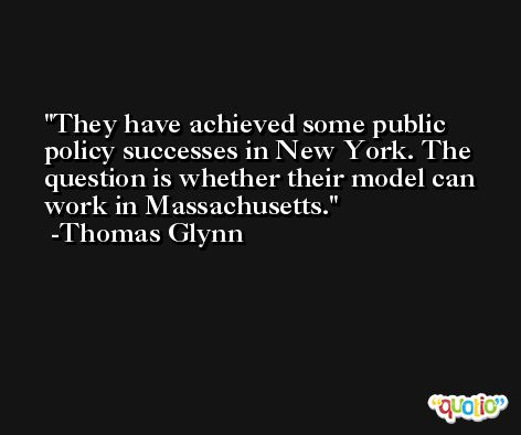 They have achieved some public policy successes in New York. The question is whether their model can work in Massachusetts. -Thomas Glynn