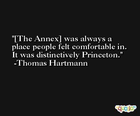 [The Annex] was always a place people felt comfortable in. It was distinctively Princeton. -Thomas Hartmann