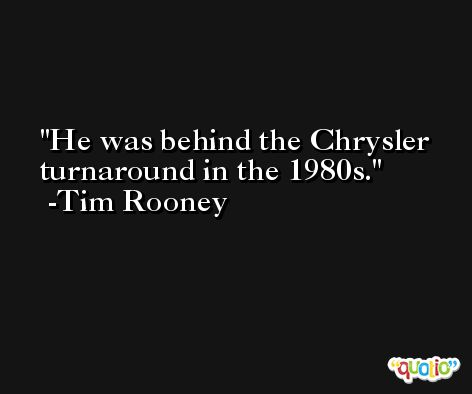 He was behind the Chrysler turnaround in the 1980s. -Tim Rooney