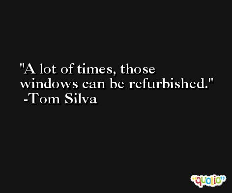 A lot of times, those windows can be refurbished. -Tom Silva