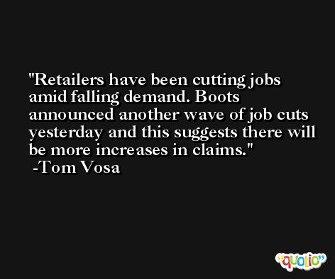 Retailers have been cutting jobs amid falling demand. Boots announced another wave of job cuts yesterday and this suggests there will be more increases in claims. -Tom Vosa