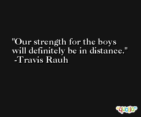 Our strength for the boys will definitely be in distance. -Travis Rauh