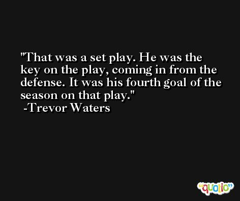 That was a set play. He was the key on the play, coming in from the defense. It was his fourth goal of the season on that play. -Trevor Waters