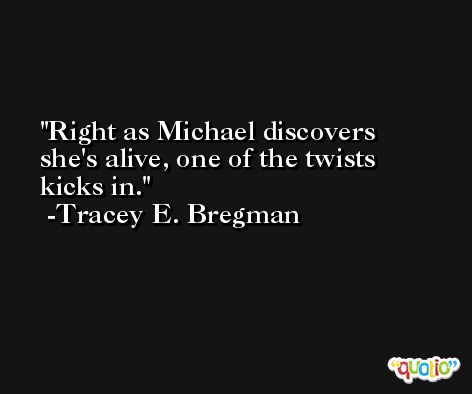 Right as Michael discovers she's alive, one of the twists kicks in. -Tracey E. Bregman