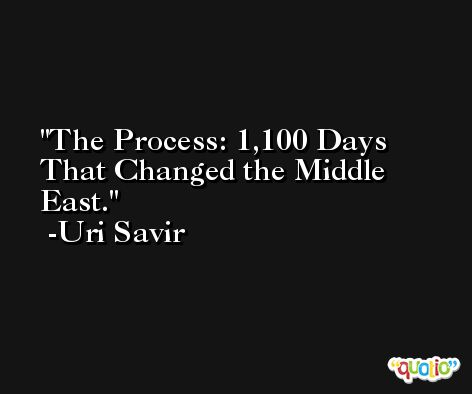 The Process: 1,100 Days That Changed the Middle East. -Uri Savir