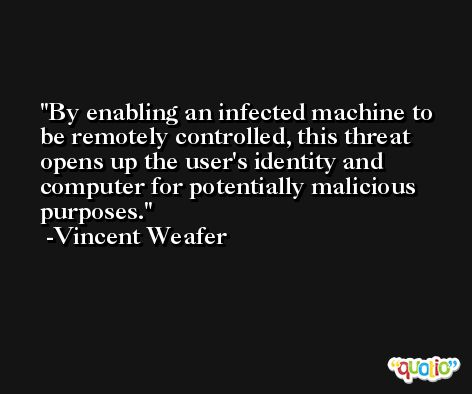 By enabling an infected machine to be remotely controlled, this threat opens up the user's identity and computer for potentially malicious purposes. -Vincent Weafer