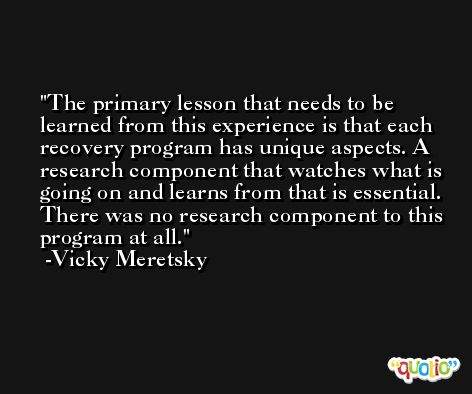 The primary lesson that needs to be learned from this experience is that each recovery program has unique aspects. A research component that watches what is going on and learns from that is essential. There was no research component to this program at all. -Vicky Meretsky