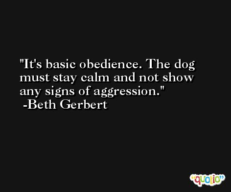 It's basic obedience. The dog must stay calm and not show any signs of aggression. -Beth Gerbert
