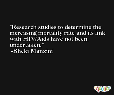 Research studies to determine the increasing mortality rate and its link with HIV/Aids have not been undertaken. -Bheki Manzini
