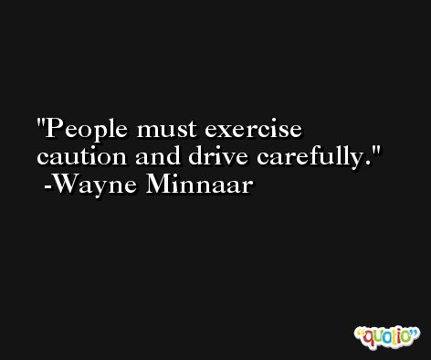 People must exercise caution and drive carefully. -Wayne Minnaar