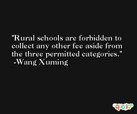 Rural schools are forbidden to collect any other fee aside from the three permitted categories. -Wang Xuming