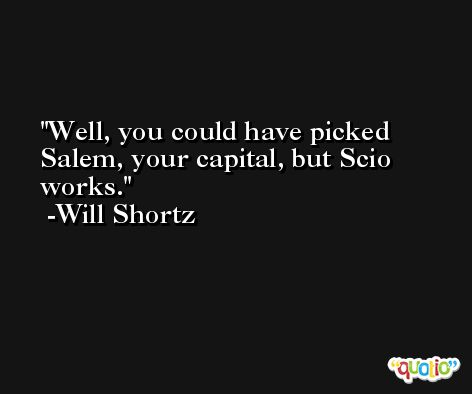 Well, you could have picked Salem, your capital, but Scio works. -Will Shortz
