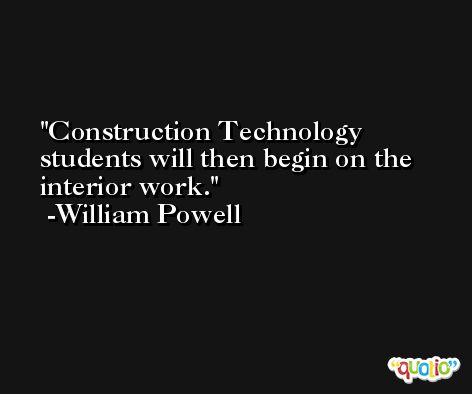 Construction Technology students will then begin on the interior work. -William Powell