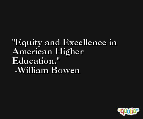 Equity and Excellence in American Higher Education. -William Bowen