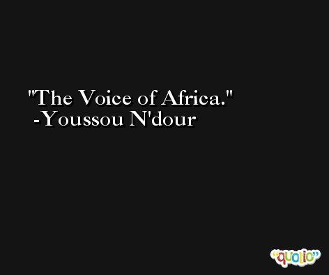 The Voice of Africa. -Youssou N'dour