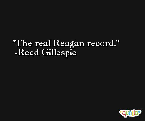 The real Reagan record. -Reed Gillespie