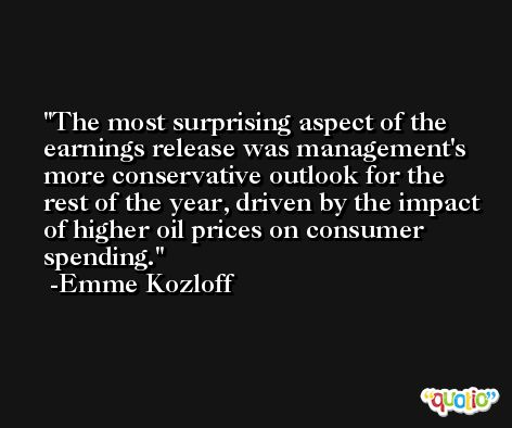 The most surprising aspect of the earnings release was management's more conservative outlook for the rest of the year, driven by the impact of higher oil prices on consumer spending. -Emme Kozloff