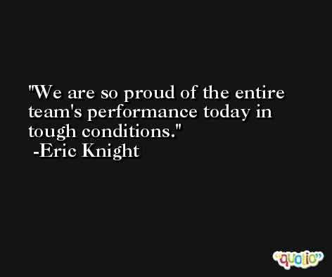 We are so proud of the entire team's performance today in tough conditions. -Eric Knight