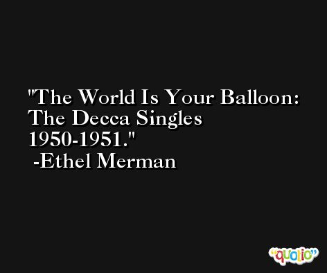 The World Is Your Balloon: The Decca Singles 1950-1951. -Ethel Merman