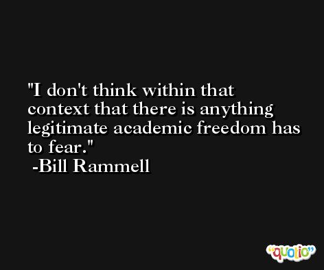 I don't think within that context that there is anything legitimate academic freedom has to fear. -Bill Rammell