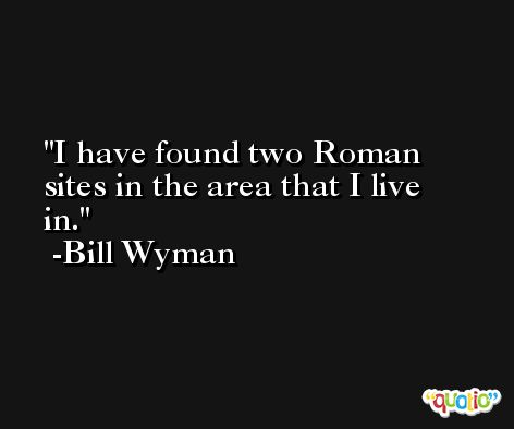 I have found two Roman sites in the area that I live in. -Bill Wyman