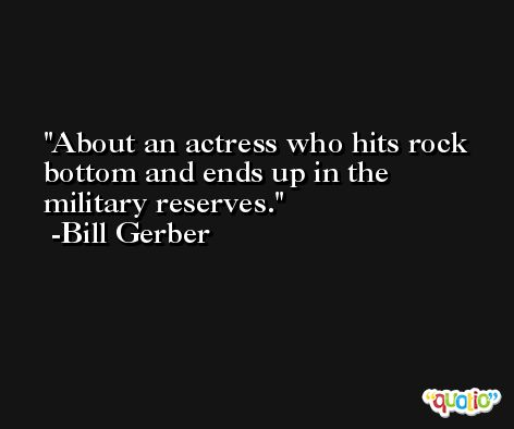 About an actress who hits rock bottom and ends up in the military reserves. -Bill Gerber
