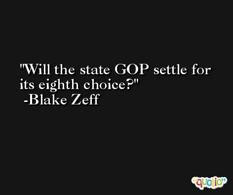 Will the state GOP settle for its eighth choice? -Blake Zeff