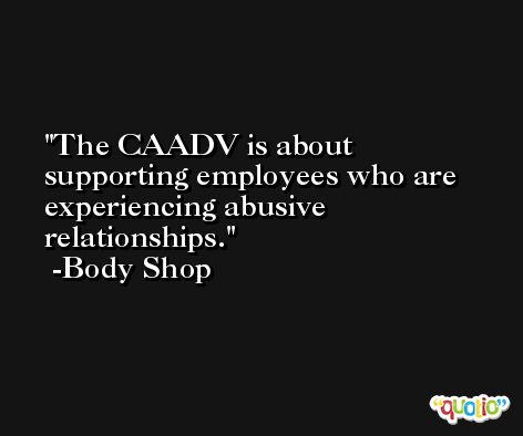 The CAADV is about supporting employees who are experiencing abusive relationships. -Body Shop