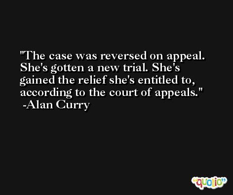 The case was reversed on appeal. She's gotten a new trial. She's gained the relief she's entitled to, according to the court of appeals. -Alan Curry