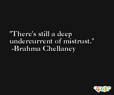 There's still a deep undercurrent of mistrust. -Brahma Chellaney