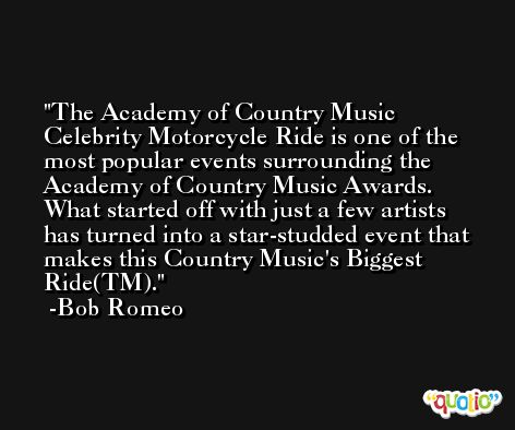 The Academy of Country Music Celebrity Motorcycle Ride is one of the most popular events surrounding the Academy of Country Music Awards. What started off with just a few artists has turned into a star-studded event that makes this Country Music's Biggest Ride(TM). -Bob Romeo