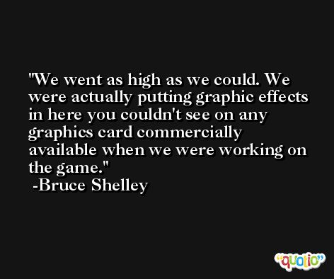 We went as high as we could. We were actually putting graphic effects in here you couldn't see on any graphics card commercially available when we were working on the game. -Bruce Shelley