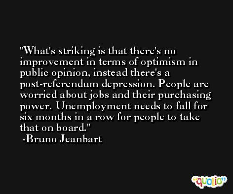What's striking is that there's no improvement in terms of optimism in public opinion, instead there's a post-referendum depression. People are worried about jobs and their purchasing power. Unemployment needs to fall for six months in a row for people to take that on board. -Bruno Jeanbart
