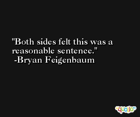 Both sides felt this was a reasonable sentence. -Bryan Feigenbaum
